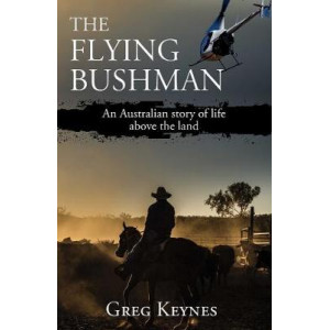 Flying Bushman: An Australian story of life above the land