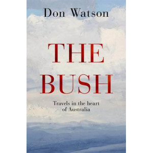Bush: Travels in the Heart of Australia