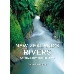 New Zealand's Rivers: An Environmental History