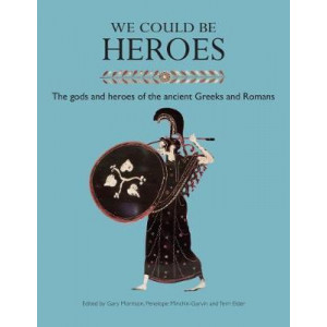 We Could be Heroes: The Gods and Heroes of the Ancient Greeks and Romans: 2017