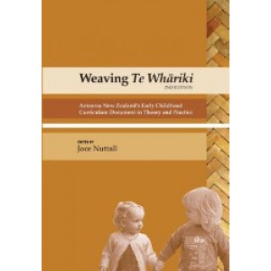 Weaving Te Whariki : Aotearoa New Zealand's Early Childhood Curriculum Document in Theory & Practice 2E