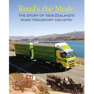Road's the Mode: Story of New Zealand's Road Transport Industry