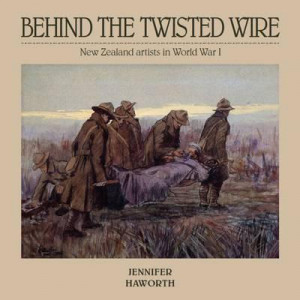 Behind the Twisted Wire: New Zealand Artists in World War I