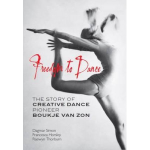 Freedom to Dance: The Story of Creative Dance Pioneer Boukje van Zon