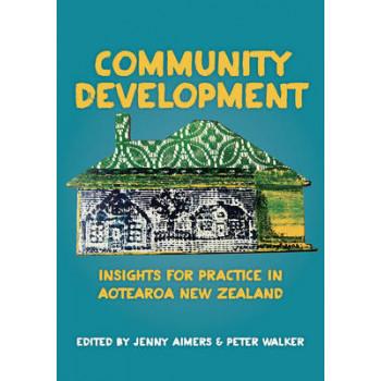 Community Development : Insights for Practice in Aotearoa New Zealand