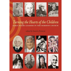 Turning the Hearts of the Children: Early Maori Leaders in the Mormon Church