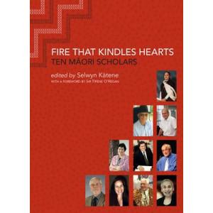 Fire That Kindles Hearts: Ten Maori Scholars