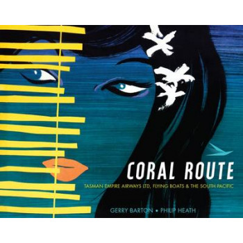 Coral Route: Tasman Empire Airways Ltd, Flying Boats & the South Pacific