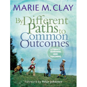 By Different Paths to Common Outcomes : Literacy Learning and Teaching
