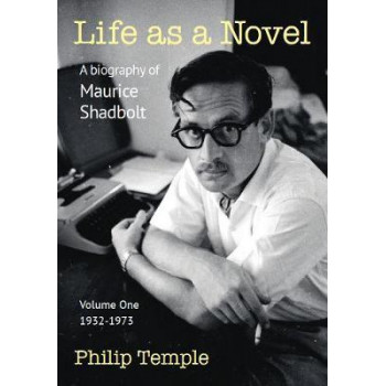 Life as a Novel: A Biography of Maurice Shadbolt - Volume One 1932 to 1973