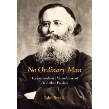 No Ordinary Man: The Extraordinary Life and Times of Dr Arthur Purchas
