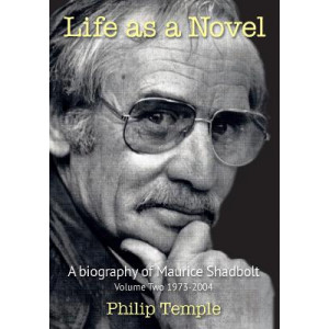 Life As A Novel Biography Of Maurice Shadbolt Vol 2 1973-2004