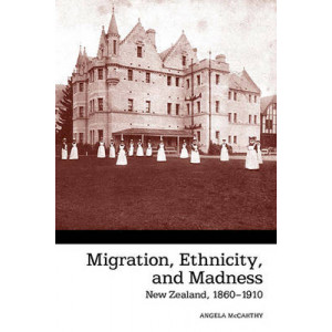 Migration, Ethnicity and Madness: New Zealand 1860-1910