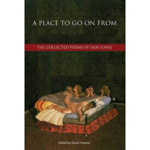 Place to Go On From: The Collected Poems of Iain Lonie