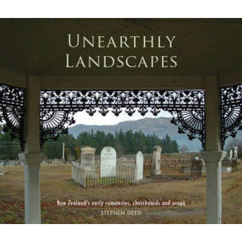 Unearthly Landscapes: New Zealand's Early Cemeteries, Churchyards and Urupa