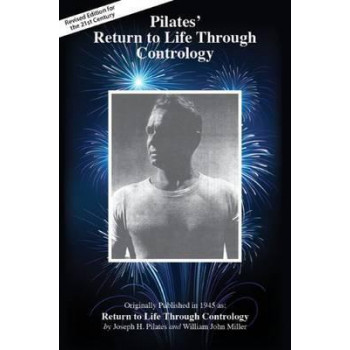 Pilates' Return to Life Through Contrology: Revised Edition for the 21st Century
