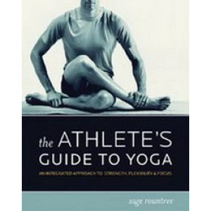 Athlete's Guide to Yoga : An Integrated Approach to Strength, Flexibility & Focus
