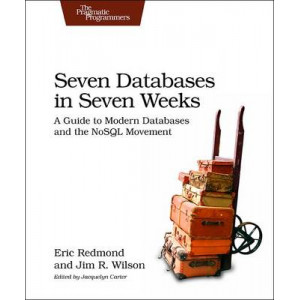 Seven Databases in Seven Weeks: A Guide to Modern Databases and the NoSQL Movement