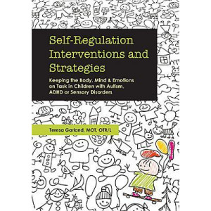 Self-Regulation Interventions & Strategies: Keeping the Body, Mind & Emotions on Task in Children with Autism, ADHD or Sensory Disorders
