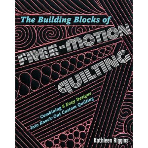 Building Blocks of Free-Motion Quilting, The:Combining Basic Desi: Combining Basic Designs into Knock-Out Custom Quilting
