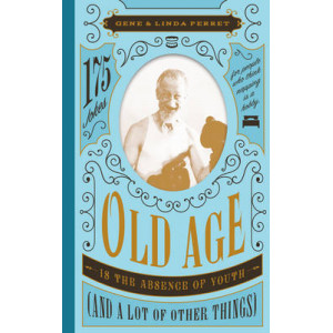 Old Age Is the Absence of Youth (and a Lot of Other Things): 175 Jokes for People Who Think Napping Is a Hobby