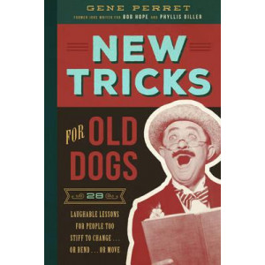 New Tricks for Old Dogs: 28 Laughable Lessons for People Too Stiff to Change ... or Bend ... or Move