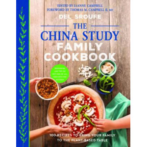 China Study Family Cookbook: 100 Recipes to Bring Your Family to the Plant-Based Table