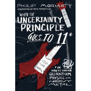 When the Uncertainty Principle Goes to 11: Or How to Explain Quantum Physics with Heavy Metal