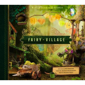 Fairy Village: Ideas for 150 more miniatures, furniture, and woodland accessories from the Enchanted Forest