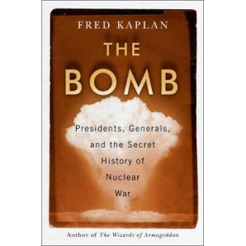 Bomb: Presidents, Generals, and the Secret History of Nuclear War