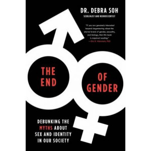 End of Gender: Debunking the Myths about Sex and Identity in Our Society