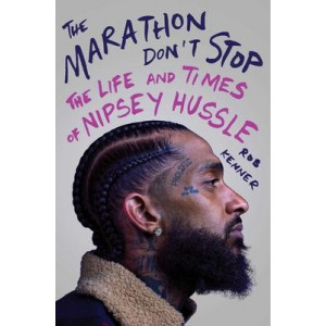 Marathon Don't Stop, The: The Life and Times of Nipsey Hussle
