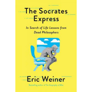 Socrates Express: In Search of Life Lessons from Dead Philosophers