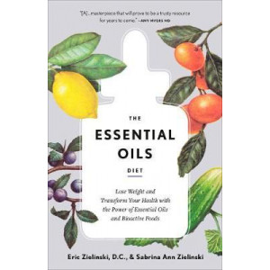 Essential Oils Diet: Lose Weight and Transform Your Health with the Power of Essential Oils and Bioactive Foods