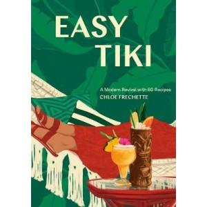 Easy Tiki: A Modern Revival with 60 Recipes