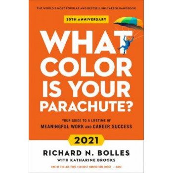 What Colour Is Your Parachute? 2021: Your Guide to a Lifetime of Meaningful Work and Career Success