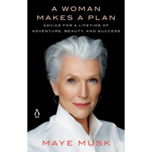 Woman Makes A Plan, A: Advice for a Lifetime of Adventure, Beauty, and Success