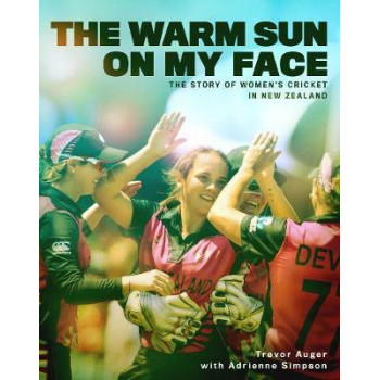 Warm Sun on My Face: The Story of Women's Cricket in New Zealand, The