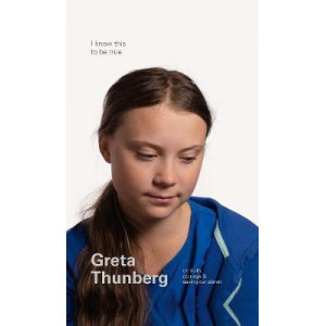 I Know This to Be True: Greta Thunberg on Truth, Courage and Saving our Planet
