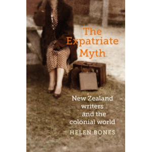Expatriate Myth: New Zealand Writers and the Colonial World