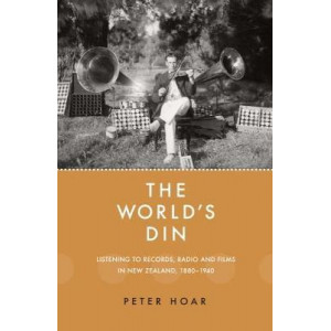 World's Din: Listening to Records, Radio and Films in New Zealand 1880-1940