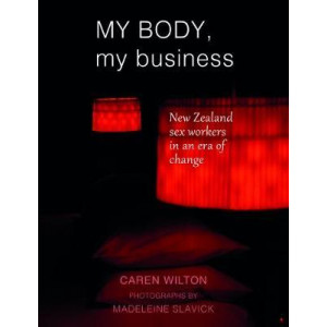 My Body, My Business: New Zealand sex workers in an era of change