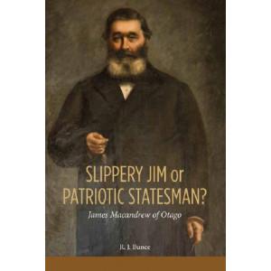 Slippery Jim or Patriotic Statesman? James Macandrew of Otago