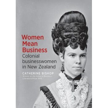 Women Mean Business: Colonial businesswomen in New Zealand