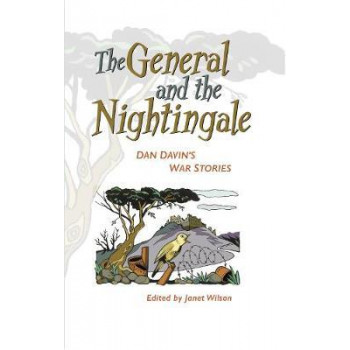 General and the Nightingale: Dan Davin's War Stories, The