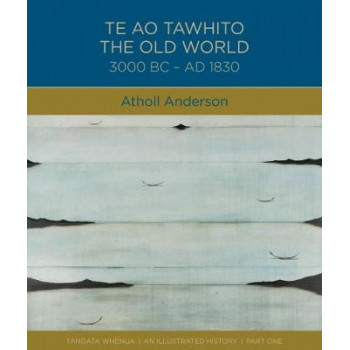 Te Ao Tawhito: The Old World 3000 BC- AD 1830: 2018