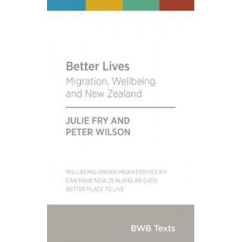 BWB Text: Better Lives: Migration, Wellbeing and New Zealand