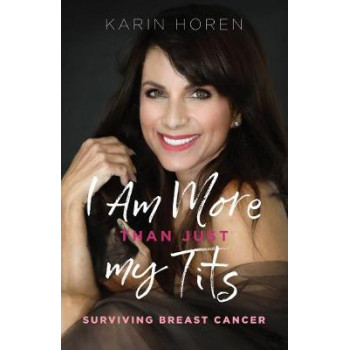 I Am More Than Just My Tits - Surviving Breast Cancer