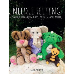 Needle Felting: Ducks, Dragons, Cats, Minis, and More