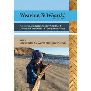 Weaving Te Whariki 3e : Aotearoa New Zealand's Early Childhood Cirriculum Document in Theory & Practice